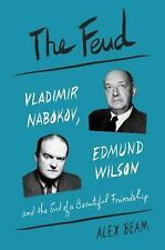 The Feud : Vladimir Nabokov, Edmund Wilson, and the End of a Beautiful...