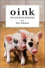NEW - Oink: My Life with Mini-Pigs by Whyman, Matt