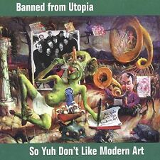 2002 BANNED FROM UTOPIA MEMBERS OF FRANK ZAPPA BANDS CD SO YUH DON'T LIKE ART?