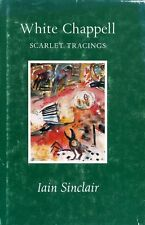 Sinclair, Iain WHITE CHAPPELL SCARLET TRACINGS Hardback BOOK