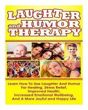 Laughter and Humor Therapy How to Use Laughter and Humor for Healing, Stress...