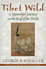 Tibet Wild: A Naturalist's Journeys on the Roof of the World by George B....