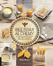 Beeswax Alchemy: How to Make Your Own Soap, Candles, Balms, Creams, and Salves