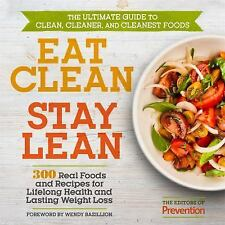 Eat Clean, Stay Lean: 300 Real Foods and Recipes for Lifelong Health and Lasting
