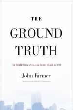 The Ground Truth: The Untold Story of America Under Attack on 9/11 - Farmer, Joh