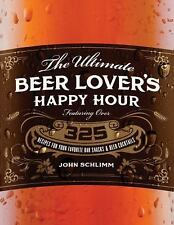 The Ultimate Beer Lover's Happy Hour: Over 325 Recipes for Your Favori-ExLibrary