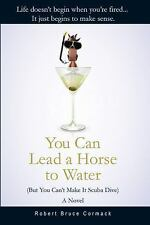 You Can Lead a Horse to Water But You Can't Make It Scuba Dive): A Novel