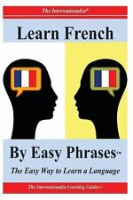 Learn French by Easy Phrases : The Easy Way to Learn a Language by Fran�oise...