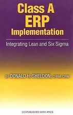 Class A ERP Implementation: Integrating Lean and Six Sigma, Sheldon, Donald H, V