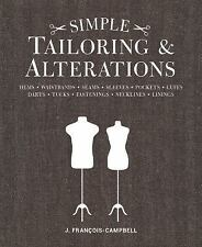 Simple Tailoring and Alterations : Hems - Waistbands - Seams - Sleeves -...