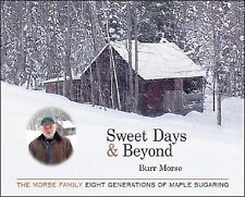 Sweet Days & Beyond: The Morse Family - Eight Generations of Maple Sugaring