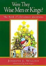 Were They Wise Men or Kings? : The Book of Christmas Questions by Joseph J. W...