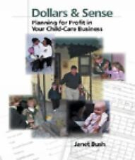 Dollars & Sense: Planning for Profit in Your Child Care Business - Bush, Janet -