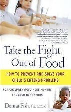 Take the Fight Out of Food: How to Prevent and Solve Your Child's Eating Problem