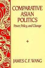Comparative Asian Politics : Power, Policy and Change by James C. F. Wang...