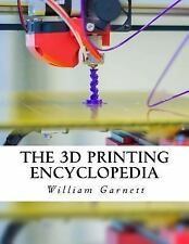The 3D Printing Encyclopedia : Everything You Need to Know about 3D Printing...