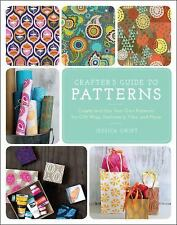 The Crafter's Guide to Patterns : How to Create and Use Your Designs by...