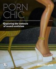 Porn Chic: Exploring the Contours of Raunch Eroticism (Dress, Body, Culture) PB