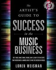 The Artist's Guide to Success in the Music Business: The 'Who, What, When, Where