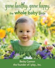 Grow Healthy. Grow Happy. The Whole Baby Guide Becky Cannon Books-Good Condition