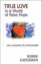 True Love in a World of False Hope: Sex, Romance & Real People
