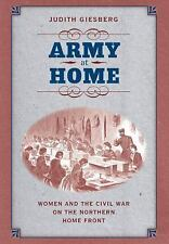 Army at Home : Women and the Civil War on the Northern Home Front by Judith...