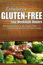 Fabulously Gluten-Free - Easy Weeknight Dinners : Yummy Gluten-Free Ideas for...