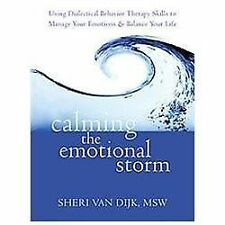 Calming the Emotional Storm : Using Dialectical Behavior Therapy Skills to...