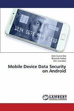 Mobile Device Data Security on Android by Junnarkar N D, Pandya Bhavesh and...