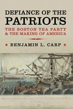 Defiance of the Patriots: The Boston Tea Party and the Making of America, Carp,