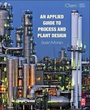 An Applied Guide to Process and Plant Design by Sean Moran (2015, Hardcover)