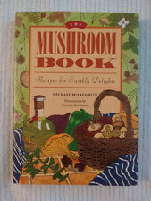 The Mushroom Book: Recipes for Earthly Delights by Michael McLaughlin Cookbook