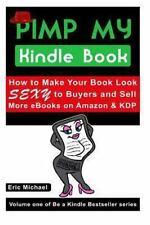 Be a Kindle Bestseller: Pimp My Kindle Book : How to Make Your Book Look SEXY...