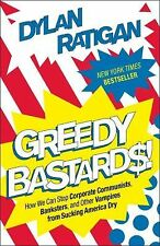 Greedy Bastards: How We Can Stop Corporate Communists, Banksters, and Other Vam