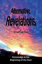 Alternative Revelations : Knowledge Is the Beginning of the Cure by Linda...