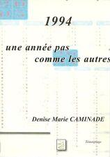 1994, UNE ANNEE PAS COMME LES AUTRES - DENISE MARIE CAMINADE - NEUF