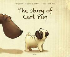 The Story of Carl Pug: Who Got Lost and Found His Way Home Again by Fabiola...