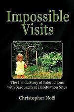 Impossible Visits : The Inside Story of Interactions with Sasquatch at...