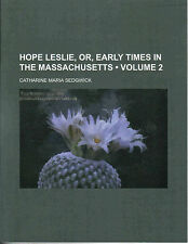 Hope Leslie, or, Early Times in the Massachusetts by Catharine Maria Sedgwick...