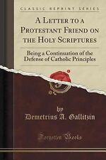 A Letter to a Protestant Friend on the Holy Scriptures : Being a Continuation...