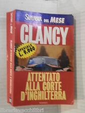 ATTENTATO ALLA CORTE D INGHILTERRA Tom Clancy Piero Spinelli Rizzoli 1998 libro