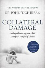Collateral Damage : Guiding and Protecting Your Child Through the Minefield of …