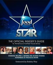 Food Network Star : The Official Insider's Guide to America's Hottest Food Sh...