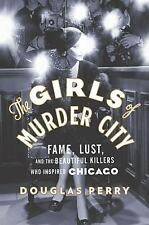 The Girls of Murder City: Fame, Lust, and the Beautiful Killers who In-ExLibrary
