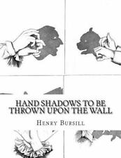 Hand Shadows to Be Thrown upon the Wall by Henry Bursill (2015, Paperback)