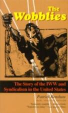 The Wobblies: The Story of the IWW and Syndicalism in the United States, Patrick