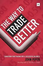 The Way to Trade Better : Transform Your Trading into a Successful Business...