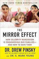 The Mirror Effect: How Celebrity Narcissism Is Endangering Our Families--and How