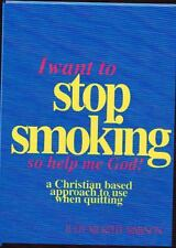 I Want to Stop Smoking... So Help Me God! : A Christian Based Approach to Use...