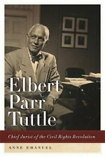 Elbert Parr Tuttle : Chief Jurist of the Civil Rights Revolution by Anne...